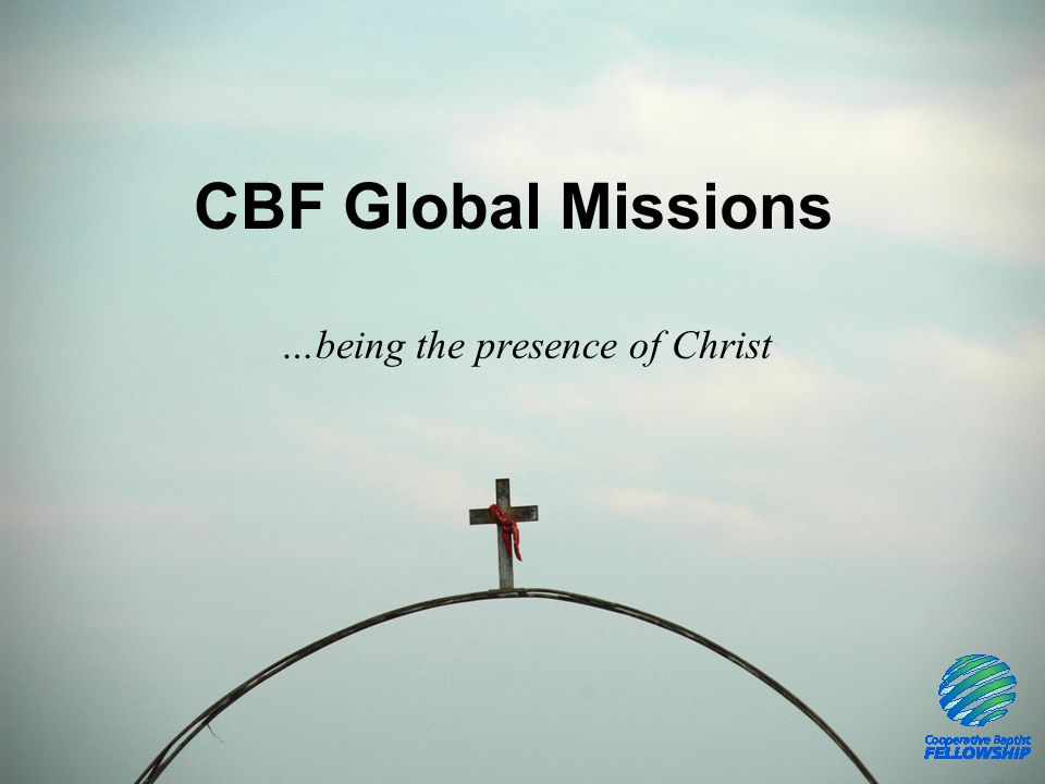 CBF Global Missions …being the presence of Christ