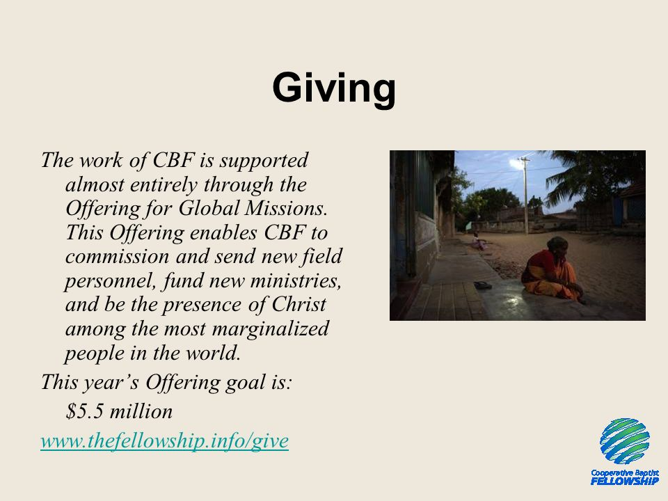 Giving The work of CBF is supported almost entirely through the Offering for Global Missions. This Offering enables CBF to commission and send new fie