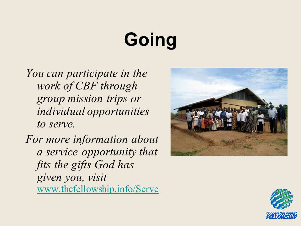 Going You can participate in the work of CBF through group mission trips or individual opportunities to serve. For more information about a service op