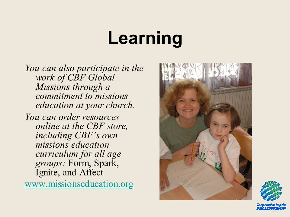 Learning You can also participate in the work of CBF Global Missions through a commitment to missions education at your church. You can order resource