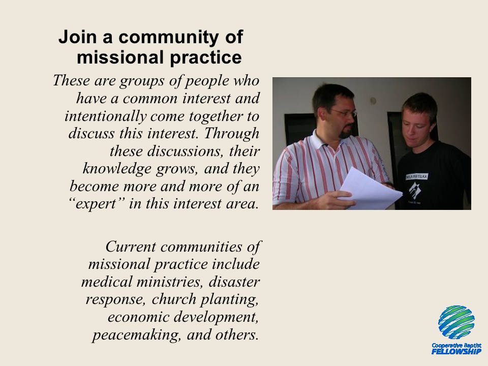 Join a community of missional practice These are groups of people who have a common interest and intentionally come together to discuss this interest.