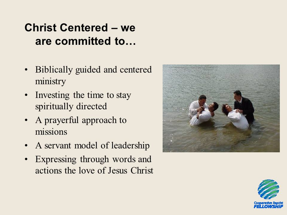 Christ Centered – we are committed to… Biblically guided and centered ministry Investing the time to stay spiritually directed A prayerful approach to