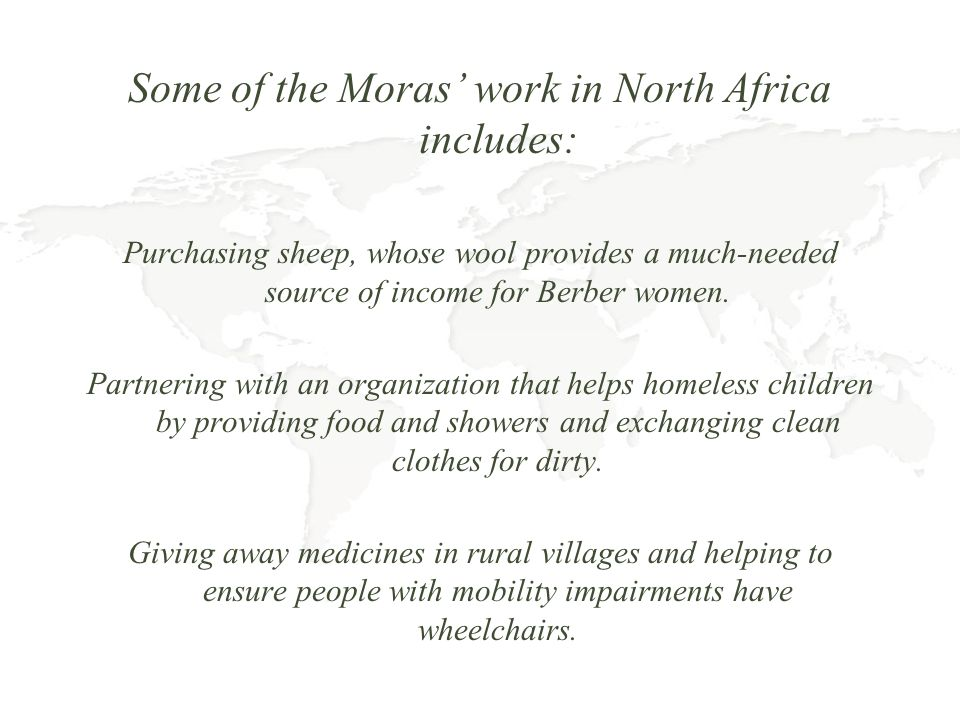 Some of the Moras work in North Africa includes: Purchasing sheep, whose wool provides a much-needed source of income for Berber women. Partnering wit