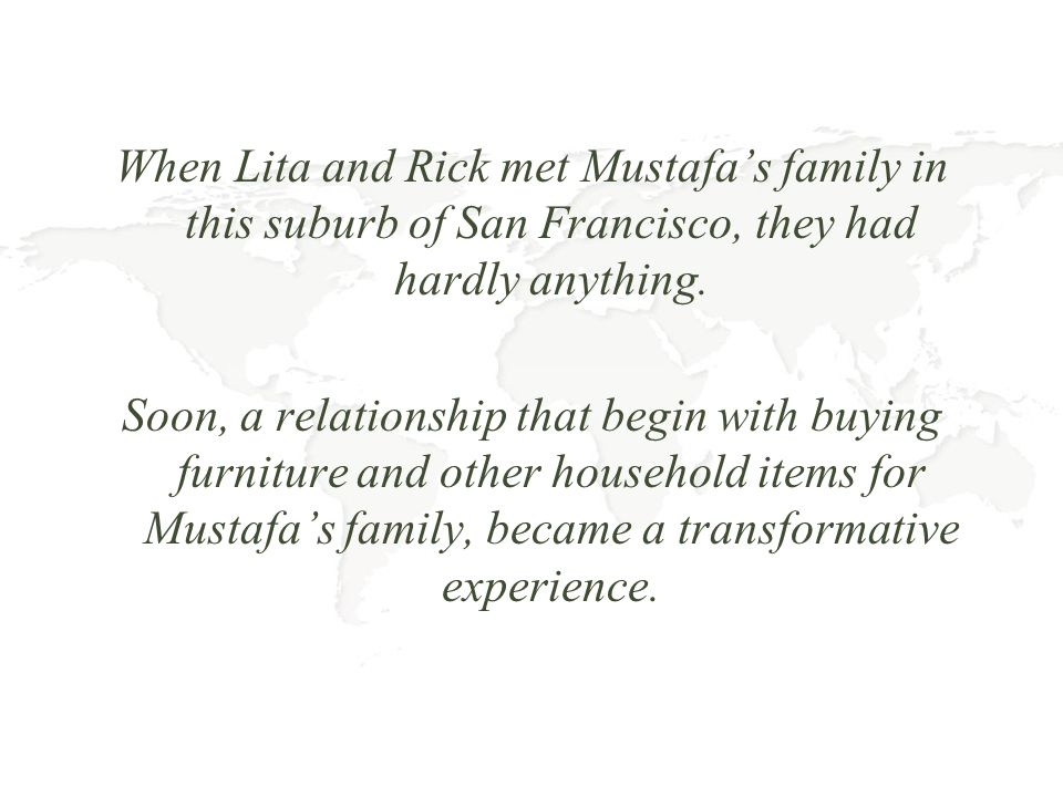 When Lita and Rick met Mustafas family in this suburb of San Francisco, they had hardly anything.