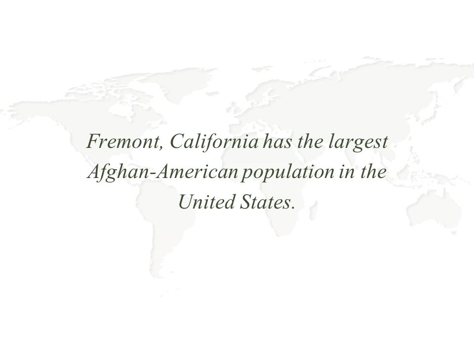 Fremont, California has the largest Afghan-American population in the United States.