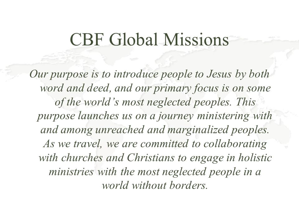 CBF Offering for Global Missions The CBF Offering for Global Missions is the primary way CBF field personnel and projects are supported.