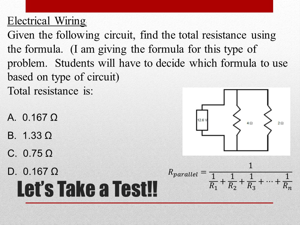 Lets Take a Test!! Electrical Wiring : Given the following circuit, find the total resistance using the formula. (I am giving the formula for this typ
