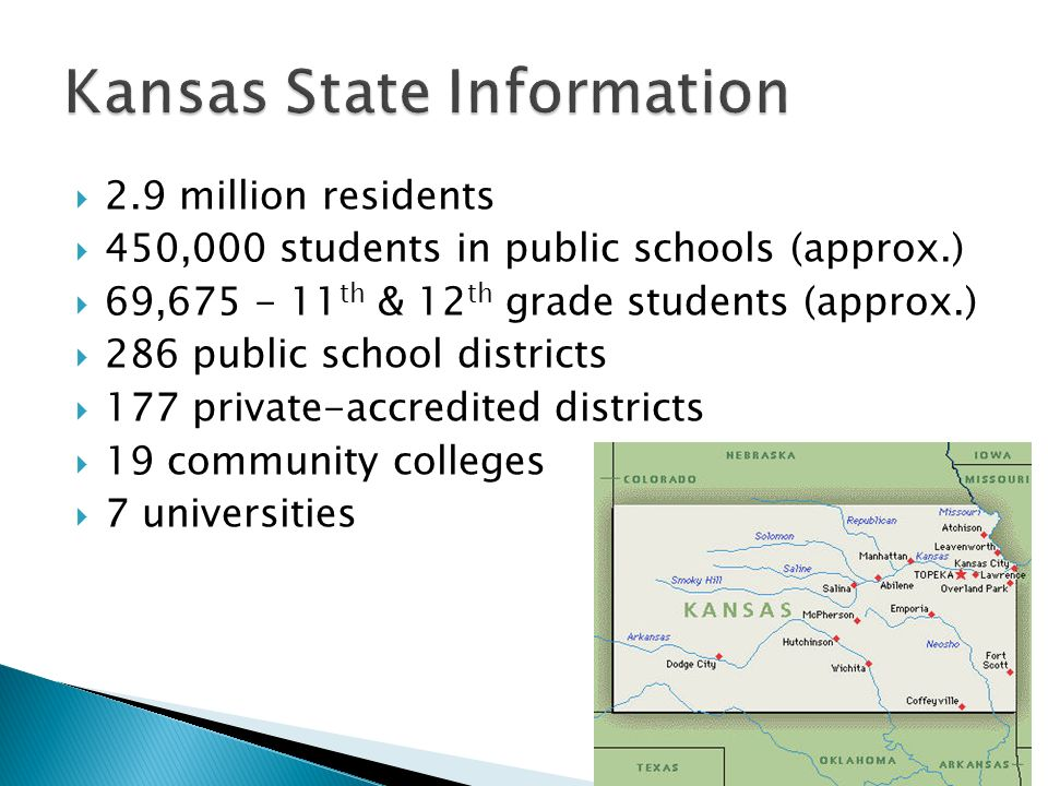 2.9 million residents 450,000 students in public schools (approx.) 69,675 - 11 th & 12 th grade students (approx.) 286 public school districts 177 private-accredited districts 19 community colleges 7 universities