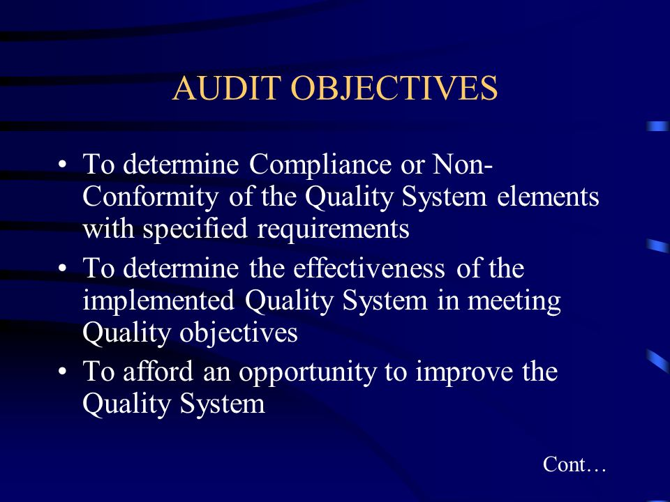 AUDIT OBJECTIVES To determine Compliance or Non- Conformity of the Quality System elements with specified requirements To determine the effectiveness