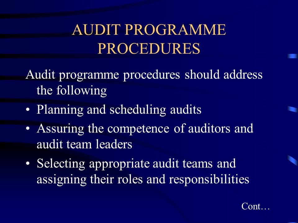AUDIT PROGRAMME PROCEDURES Audit programme procedures should address the following Planning and scheduling audits Assuring the competence of auditors