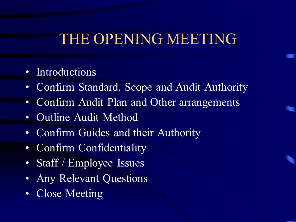 THE OPENING MEETING Introductions Confirm Standard, Scope and Audit Authority Confirm Audit Plan and Other arrangements Outline Audit Method Confirm G