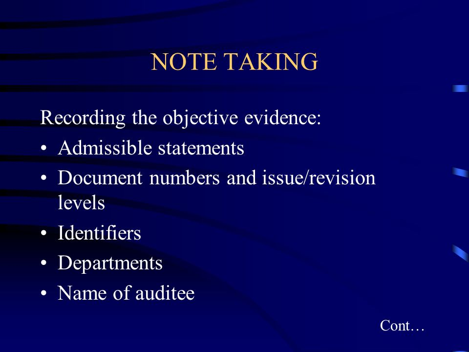 NOTE TAKING Recording the objective evidence: Admissible statements Document numbers and issue/revision levels Identifiers Departments Name of auditee