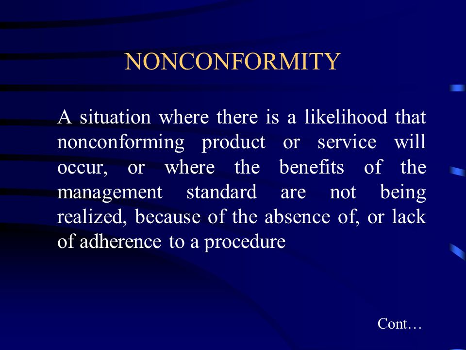 NONCONFORMITY A situation where there is a likelihood that nonconforming product or service will occur, or where the benefits of the management standa