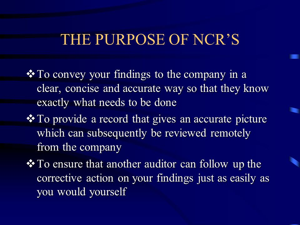 THE PURPOSE OF NCRS To convey your findings to the company in a clear, concise and accurate way so that they know exactly what needs to be done To con