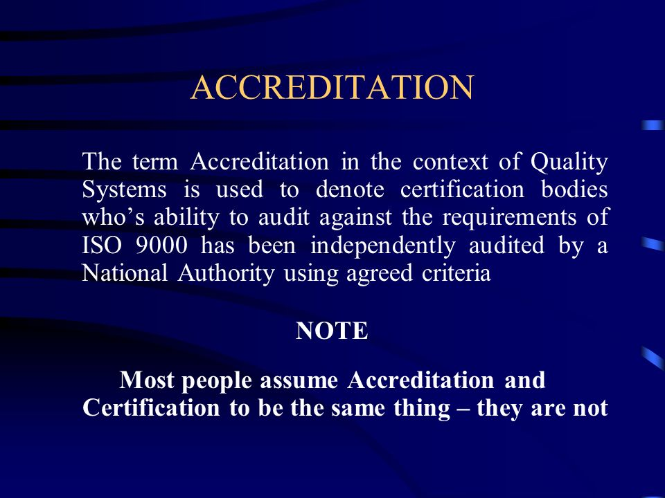 ACCREDITATION The term Accreditation in the context of Quality Systems is used to denote certification bodies whos ability to audit against the requir
