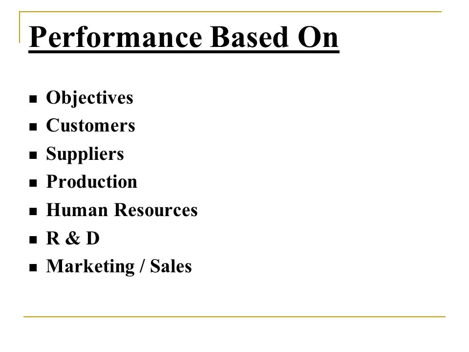 Performance Based On Objectives Customers Suppliers Production Human Resources R & D Marketing / Sales