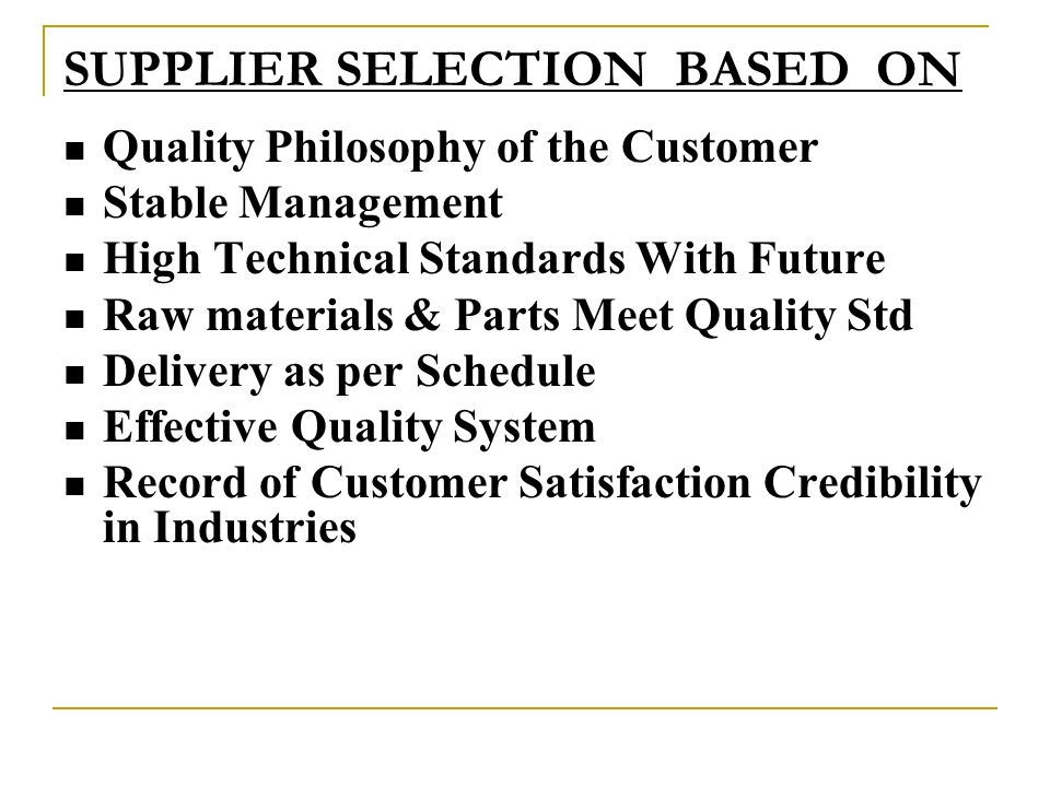 SUPPLIER SELECTION BASED ON Quality Philosophy of the Customer Stable Management High Technical Standards With Future Raw materials & Parts Meet Quali