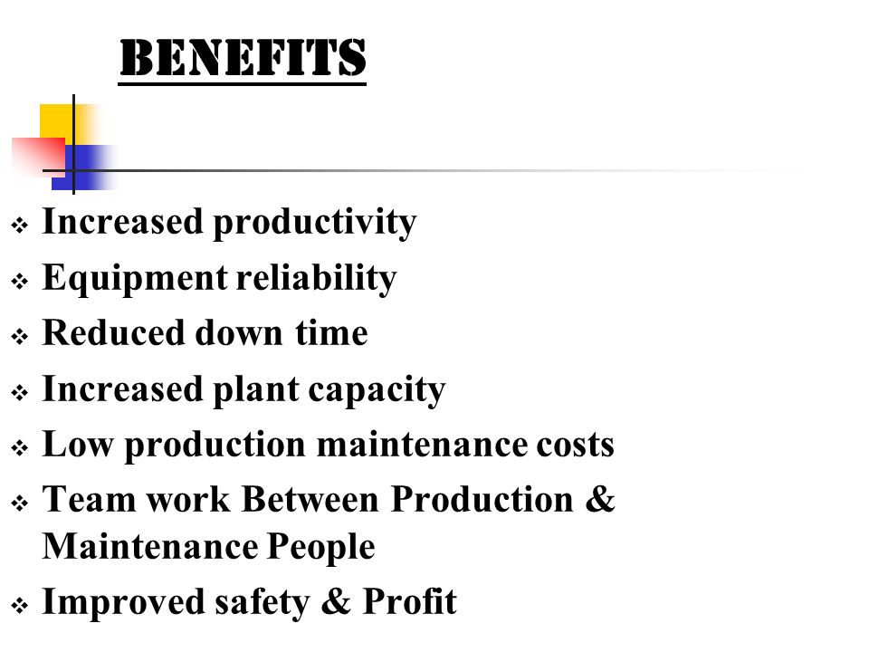 BENEFITS Increased productivity Equipment reliability Reduced down time Increased plant capacity Low production maintenance costs Team work Between Pr