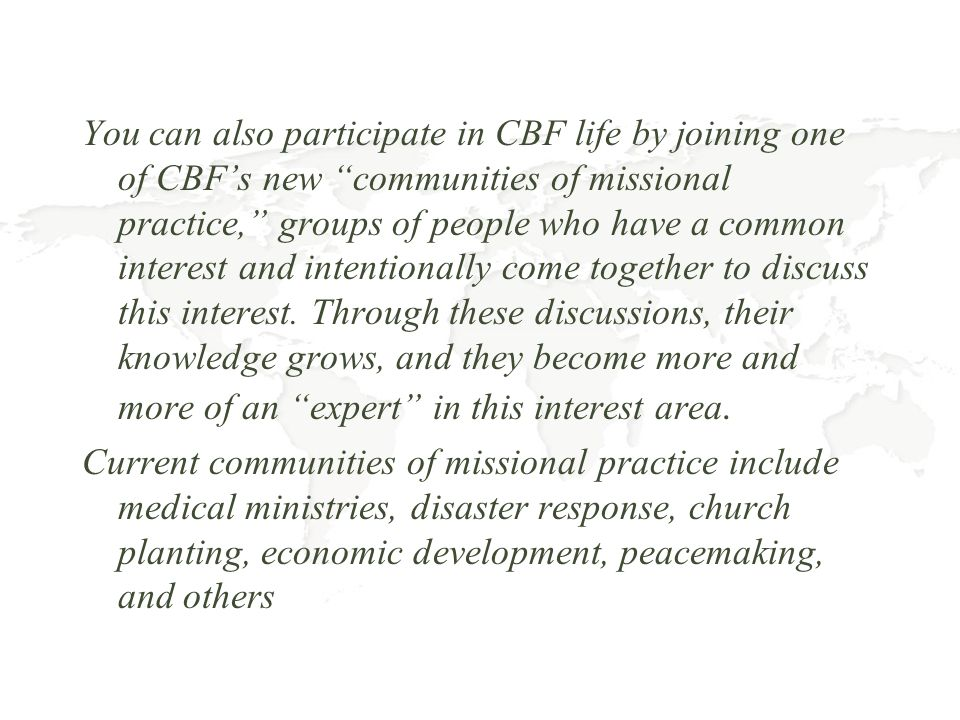 Partnering Your church can partner with CBF Global Missions through a direct partnership with Global Field Personnel as an encouraging church or through adopting a people group.