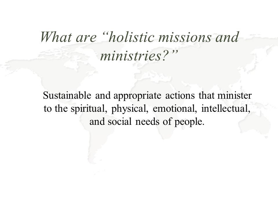 How are holistic missions and ministries done.