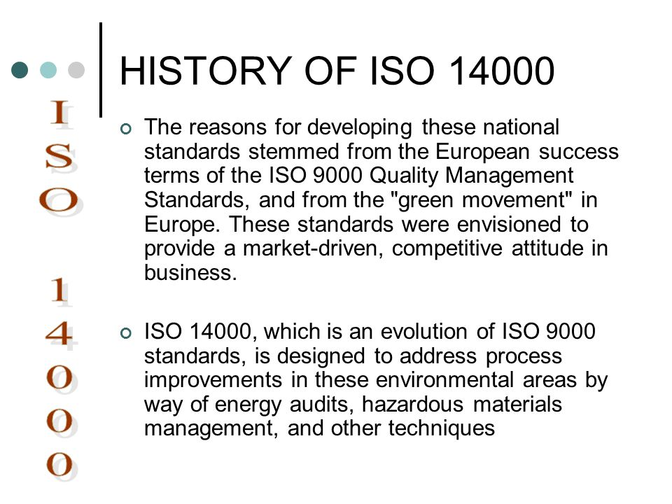HISTORY OF ISO 14000 The reasons for developing these national standards stemmed from the European success terms of the ISO 9000 Quality Management St
