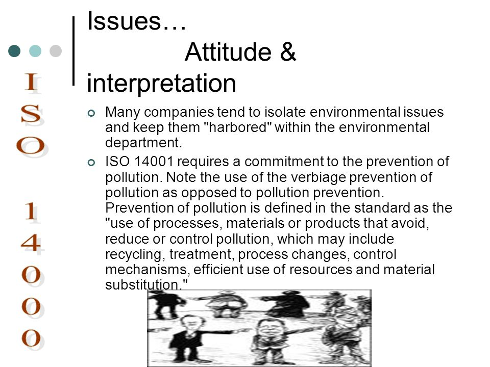 Issues… Attitude & interpretation Many companies tend to isolate environmental issues and keep them