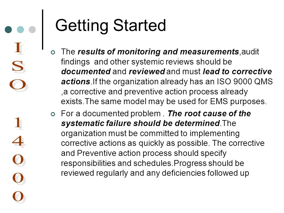 Getting Started The results of monitoring and measurements,audit findings and other systemic reviews should be documented and reviewed and must lead t