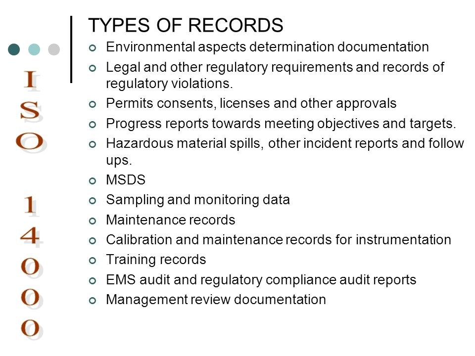 TYPES OF RECORDS Environmental aspects determination documentation Legal and other regulatory requirements and records of regulatory violations. Permi
