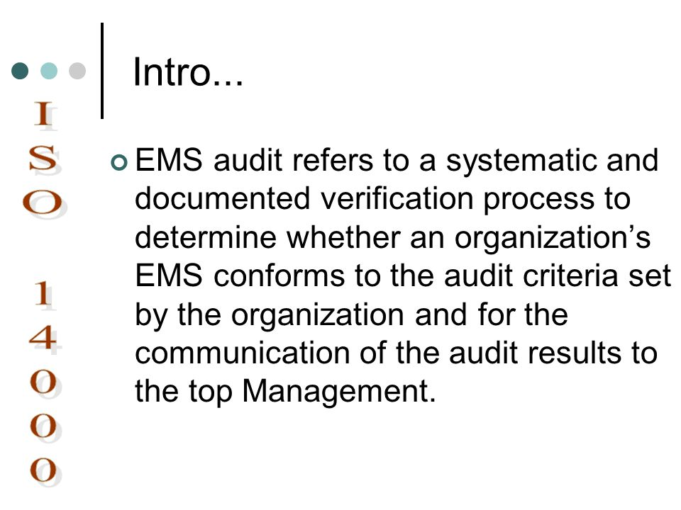Intro... EMS audit refers to a systematic and documented verification process to determine whether an organizations EMS conforms to the audit criteria