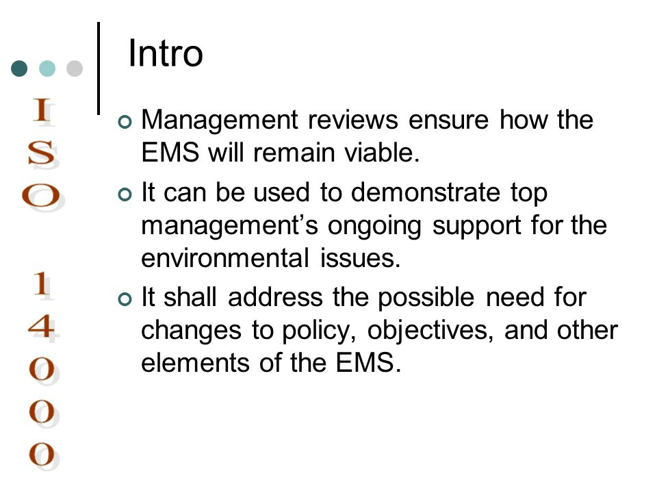 Intro Management reviews ensure how the EMS will remain viable. It can be used to demonstrate top managements ongoing support for the environmental is