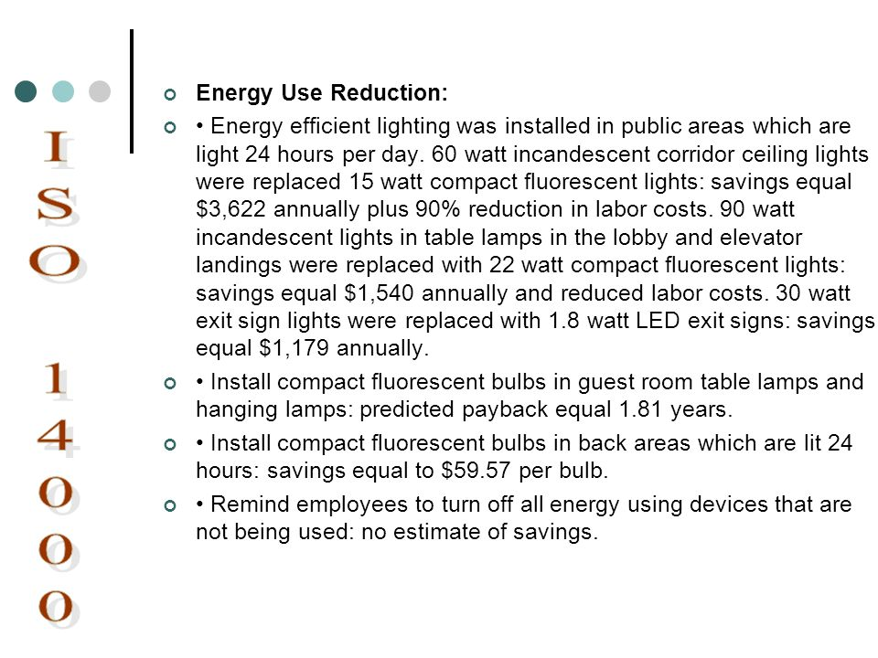 Energy Use Reduction: Energy efficient lighting was installed in public areas which are light 24 hours per day. 60 watt incandescent corridor ceiling