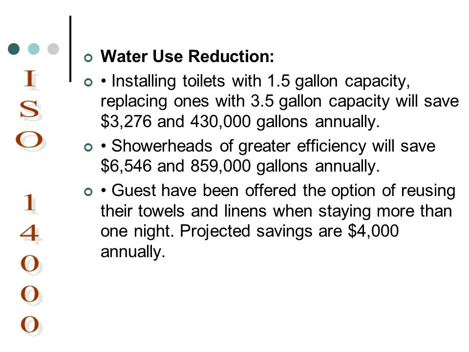 Water Use Reduction: Installing toilets with 1.5 gallon capacity, replacing ones with 3.5 gallon capacity will save $3,276 and 430,000 gallons annuall
