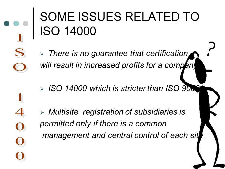 SOME ISSUES RELATED TO ISO 14000 There is no guarantee that certification will result in increased profits for a company. ISO 14000 which is stricter