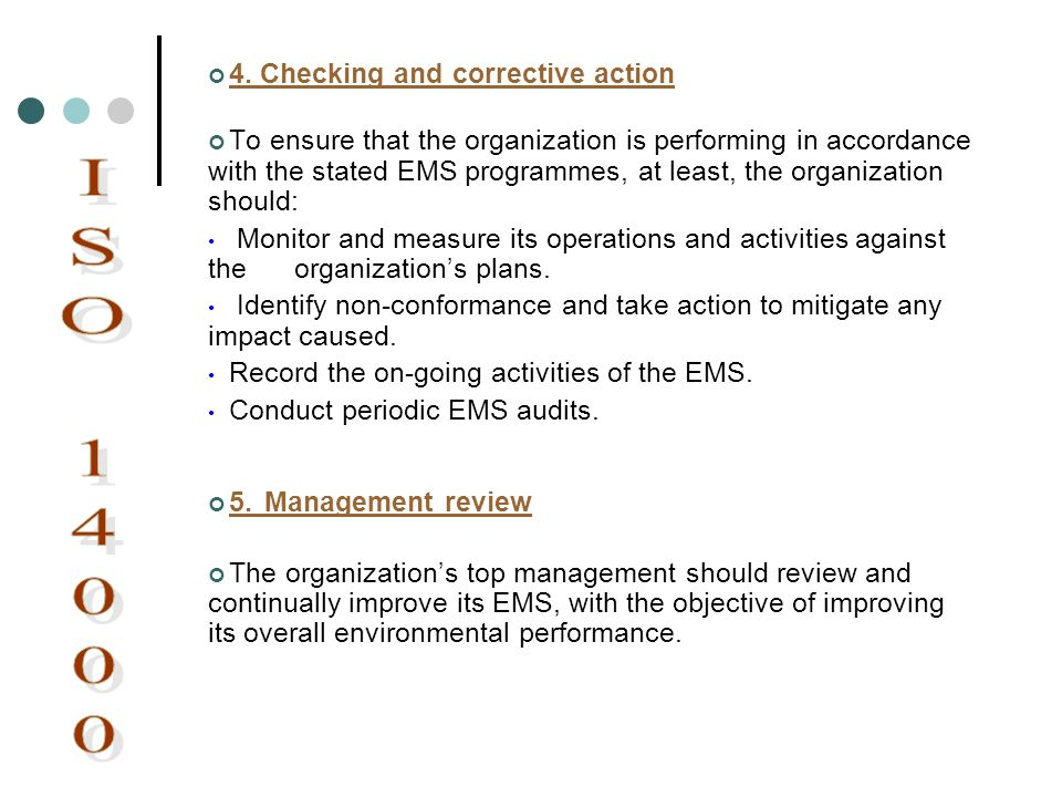 4. Checking and corrective action To ensure that the organization is performing in accordance with the stated EMS programmes, at least, the organizati