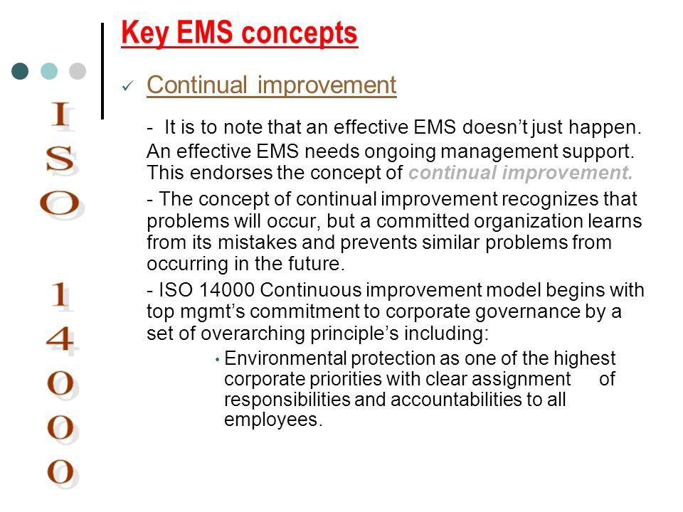 Key EMS concepts Continual improvement - It is to note that an effective EMS doesnt just happen. An effective EMS needs ongoing management support. Th