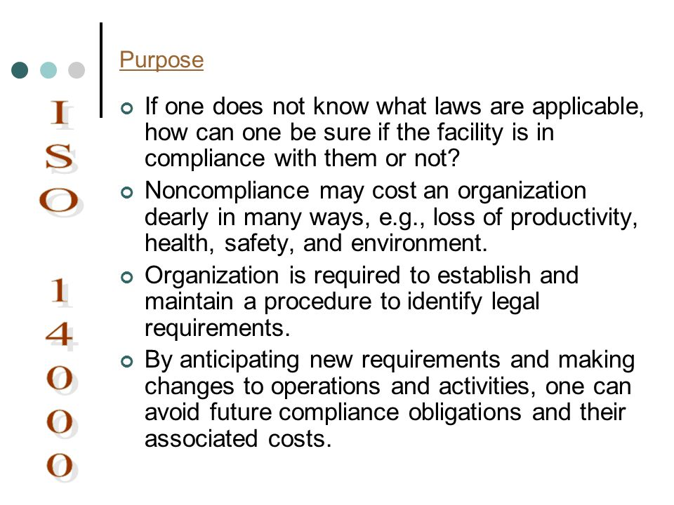 Purpose If one does not know what laws are applicable, how can one be sure if the facility is in compliance with them or not? Noncompliance may cost a