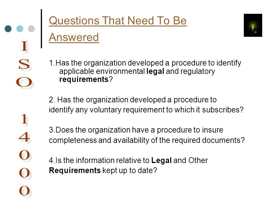 Questions That Need To Be Answered 1.Has the organization developed a procedure to identify applicable environmental legal and regulatory requirements
