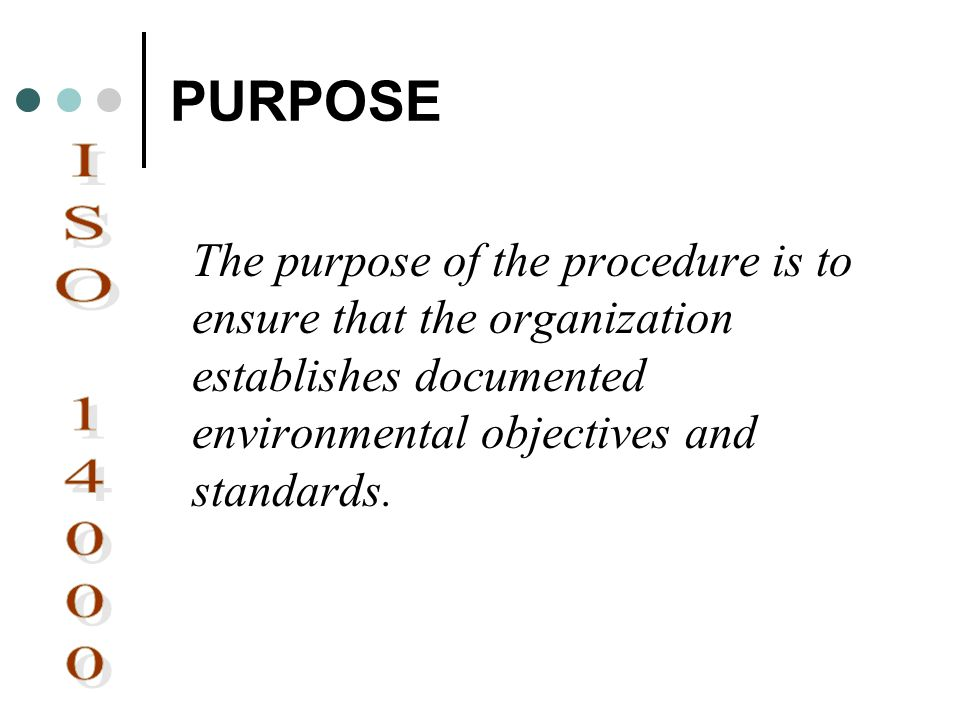 PURPOSE The purpose of the procedure is to ensure that the organization establishes documented environmental objectives and standards.