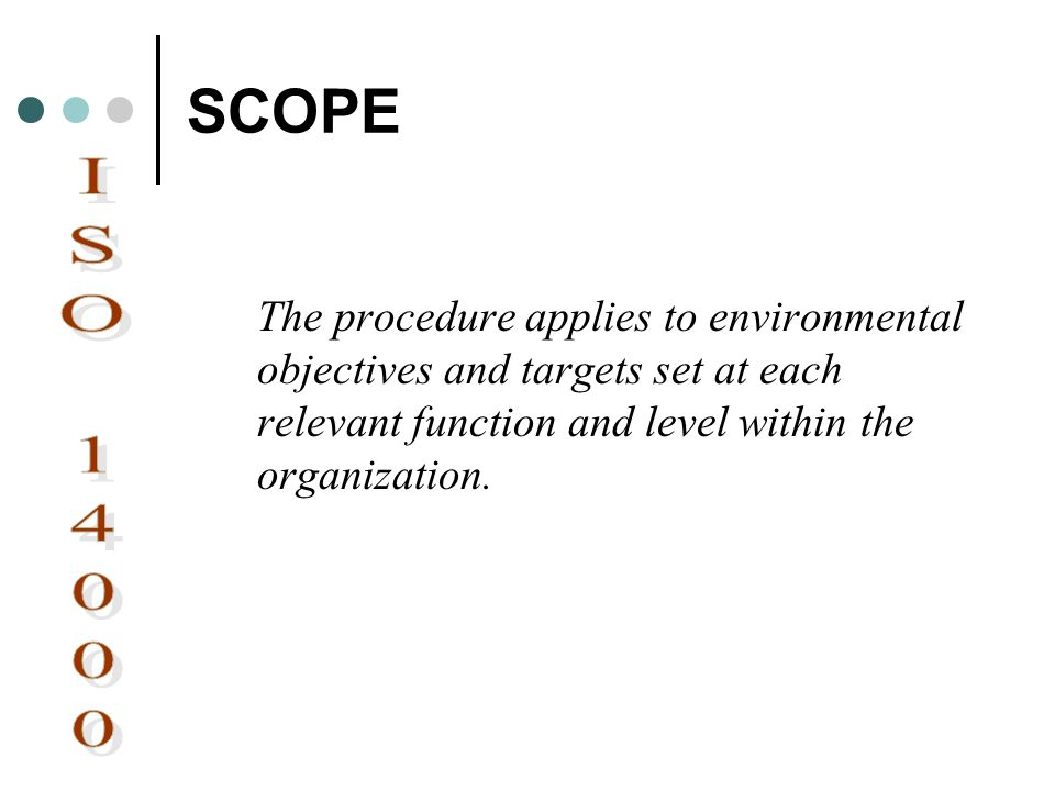 SCOPE The procedure applies to environmental objectives and targets set at each relevant function and level within the organization.
