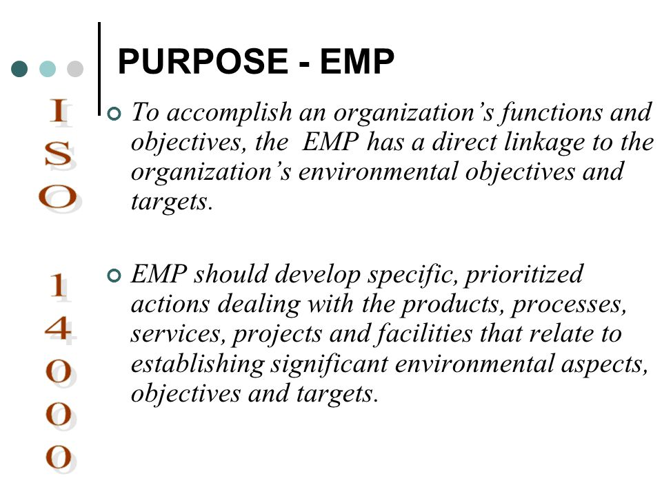 PURPOSE - EMP To accomplish an organizations functions and objectives, the EMP has a direct linkage to the organizations environmental objectives and