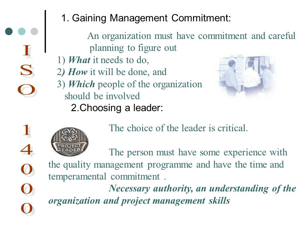 1. Gaining Management Commitment: An organization must have commitment and careful planning to figure out 1) What it needs to do, 2) How it will be do