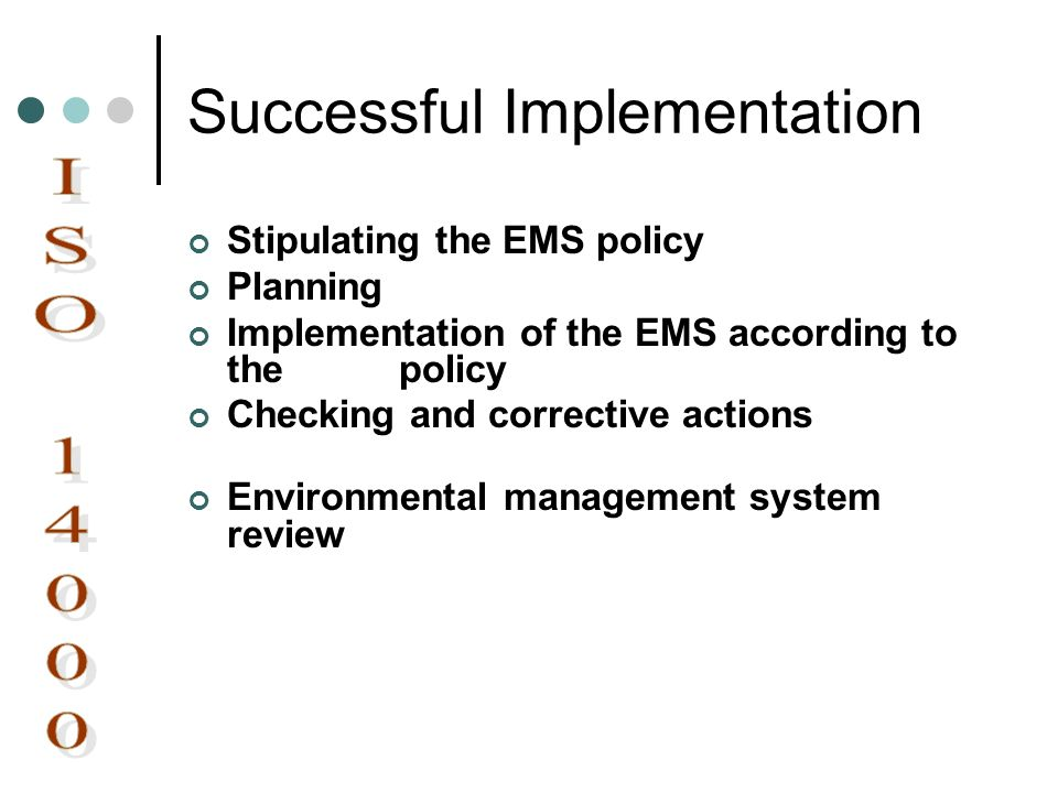 Successful Implementation Stipulating the EMS policy Planning Implementation of the EMS according to the policy Checking and corrective actions Enviro