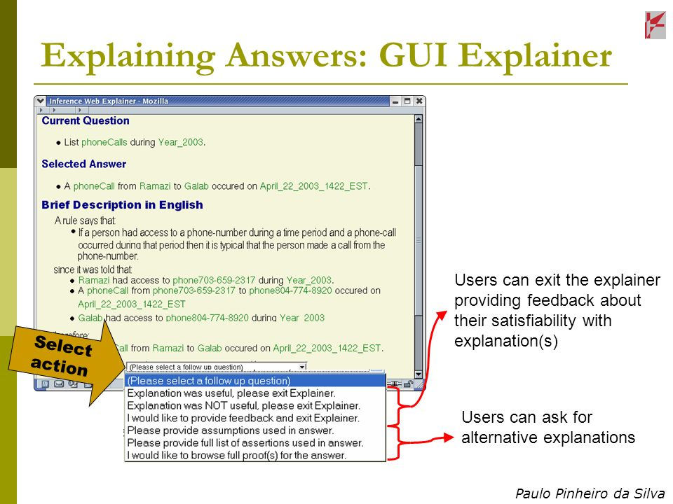 Paulo Pinheiro da Silva Explaining Answers: GUI Explainer Users can exit the explainer providing feedback about their satisfiability with explanation(