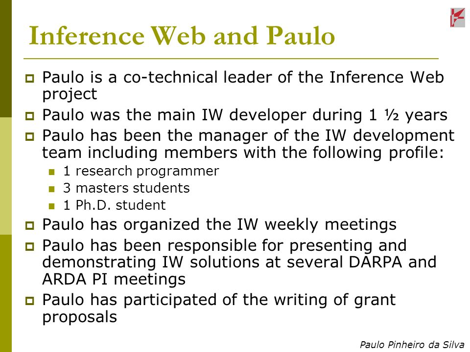 Paulo Pinheiro da Silva Inference Web and Paulo Paulo is a co-technical leader of the Inference Web project Paulo was the main IW developer during 1 ½