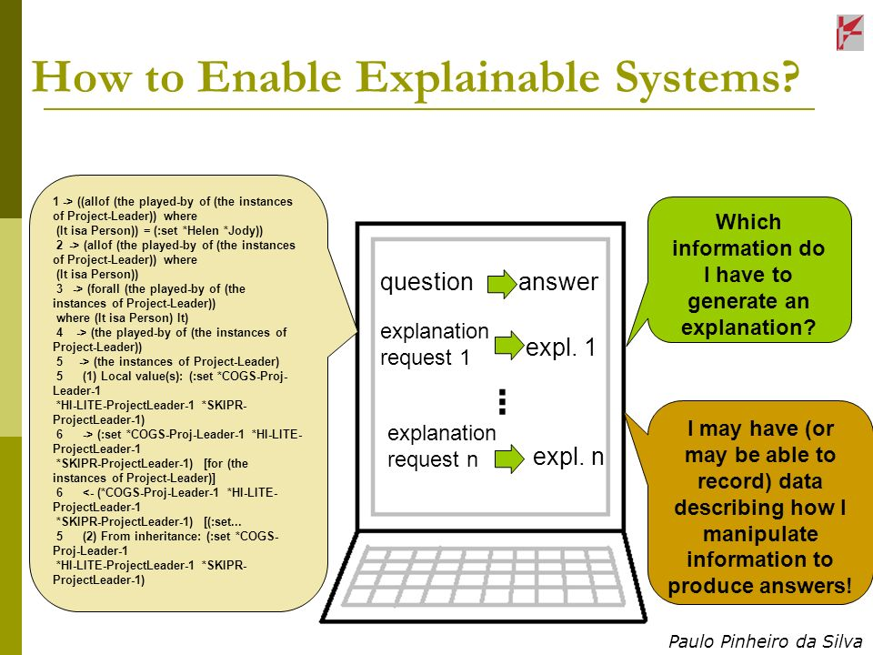 Paulo Pinheiro da Silva How to Enable Explainable Systems? Which information do I have to generate an explanation? 1 -> ((allof (the played-by of (the