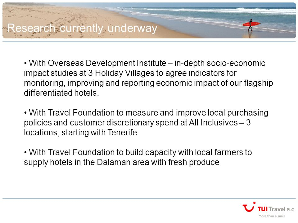 Research currently underway With Overseas Development Institute – in-depth socio-economic impact studies at 3 Holiday Villages to agree indicators for monitoring, improving and reporting economic impact of our flagship differentiated hotels.