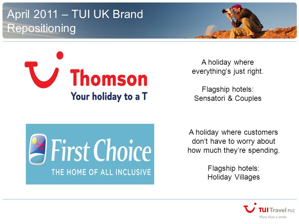 April 2011 – TUI UK Brand Repositioning A holiday where customers dont have to worry about how much theyre spending.