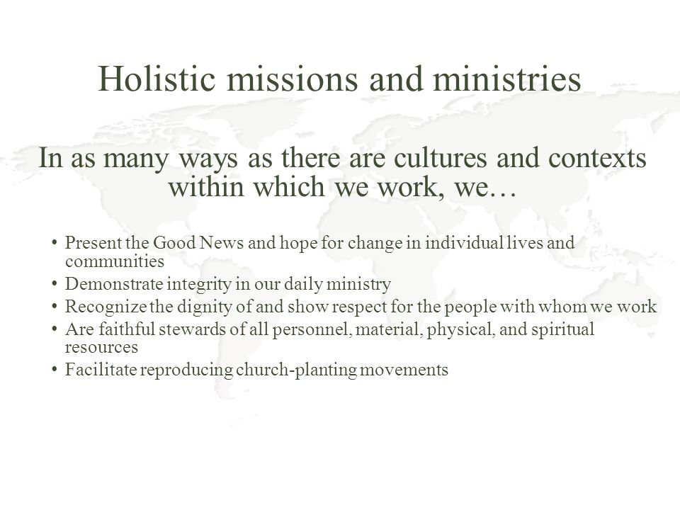 Holistic missions and ministries In as many ways as there are cultures and contexts within which we work, we… Present the Good News and hope for chang