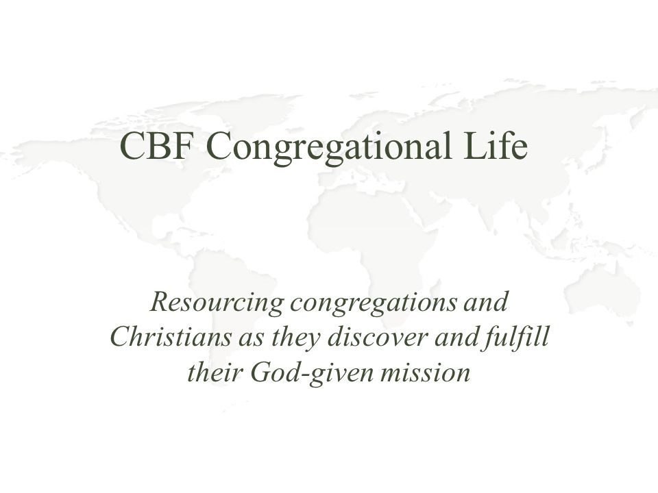 CBF Congregational Life Resourcing congregations and Christians as they discover and fulfill their God-given mission