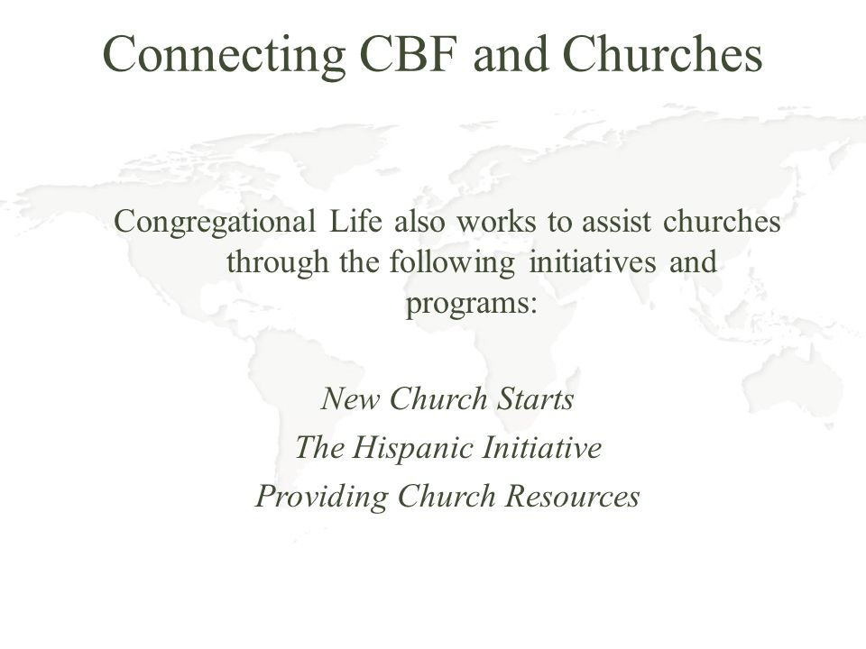 Connecting CBF and Churches Congregational Life also works to assist churches through the following initiatives and programs: New Church Starts The Hi